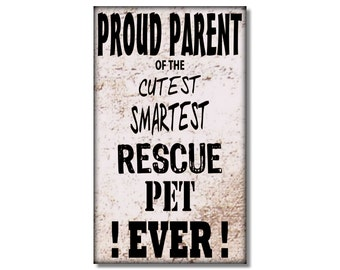 Fridge Magnet kitchen decor Rustic Proud Parent Rescue Pet humor funny smartest pet cutest pet