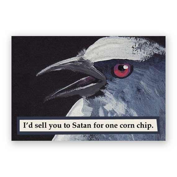 Crow meme I/'d sell you to Satan for one corn chip art print