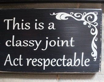This is a classy joint Act Respectable Wood Sign Funny Wood Sign Bar Decor Party Room Decor Babe Cave  Boho Hippie Decor