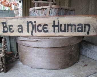 Primitive-Wood-Sign-Be-a-Nice-Human Wood Sign Primitive Wood Sign Boho Decor Dorm Decor Hippie Decor Gypsy Art Classroon Decor Rustic Decor