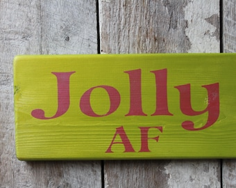 Jolly AF Wood Sign Funny Wood Sign Christmas Wood Sign Hippie Wood Sign Dorm Decor Boho Decor Smoke Room Decor 420 ManCave Babe Cave