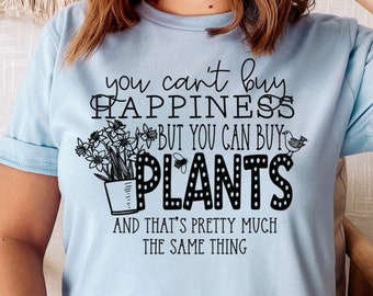 Can't Buy Happiness, Buy Plants Shirt, Ladies Shirt, Plant Tee, Shirt for Women, T-shirt, Plant Lover Gift, Funny Shirt, DDC