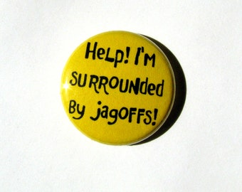 "Jagoffs - Pittsburgh - Pittsburghese - button - magnet - 1"" round"