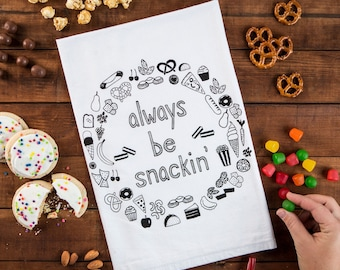 Always be Snackin' Kitchen Towel, / Floursack Tea Towel