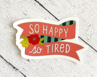 So Happy, So Tired - Great stickers for moms, Mother's Day, Mom, women