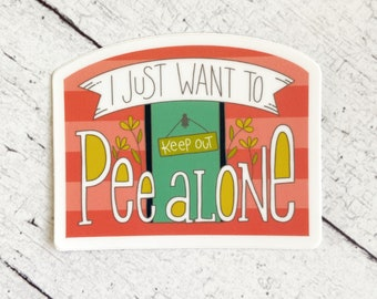 I Just Want to Pee Alone - Great stickers for moms, Mother's Day, Mom, women