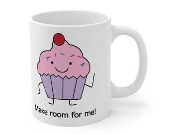 Make Room For Me Pink Cupcake Ceramic Mug 11oz