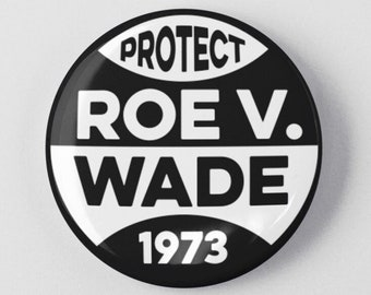"""Protect Roe V. Wade 1973 1.25""""  2.25"""" Pinback Pin Button Female Empowerment Empowered Woman Feminist Pro Choice Abortion Reproductive Rights"""