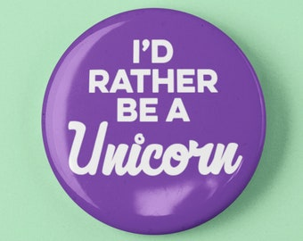 """I'd Rather be a Unicorn Funny Button 1.25"""" or 2.25"""" Pinback Pin Button Badge or Cute Unicorn Costume Accessory Gift"""