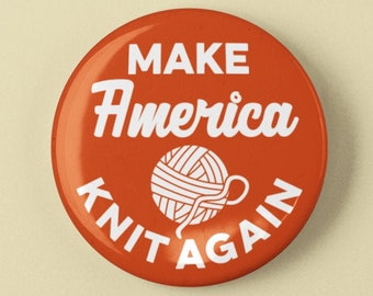 """Make America Knit Again Funny 1.25"""" or 2.25"""" Pinback Pin Button Crochet Yarn Gift Accessories Knitting Knit Knitter"""
