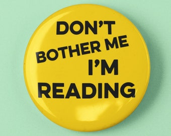 """Don't Bother Me I'm Reading 1.25"""" or 2.25"""" Pinback Pin Button Badge Bookworm Book Reader Library Librarian Gift Geeky Nerd Novel Bookstore"""