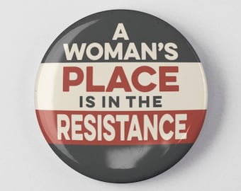 """A Woman's Place Is In The Resistance 1.25"""" or 2.25"""" Pinback Pin Button Female Empowerment Empowered Woman Feminist Anti Trump Resist"""