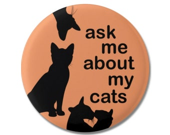"""Ask Me About My Cats Funny 1.25"""" or 2.25"""" Pinback Pin Button Badge, Cat Lover Gifts, Crazy Cat Lady, Kitten Kitty"""