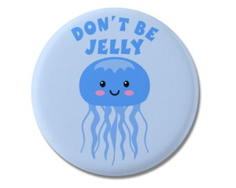 """Don't Be Jelly 1.25"""" or 2.25"""" Pinback Pin Button Badge Cute Jellyfish Design Jelly Fish Gifts Funny Animal Pun Jealous Accessory Accessories"""