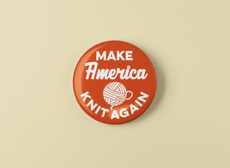 Make America Knit Again Funny 1.25 or 2.25 Pinback image 1