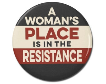"""A Woman's Place Is In The Resistance 1.25"""" or 2.25"""" Pinback Pin Button Female Empowerment Empowered Woman Feminist Anti Trump"""