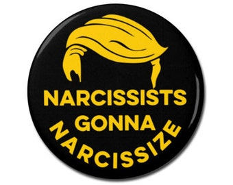 "Anti Trump Button 1.25"" or 2.25"" Pinback Pin Button Narcissists Gonna Narcissize President Anti Donald Trump Hair Not My President"