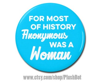"Virginia Woolf Quote 1.25"" or 2.25"" Pinback Pin Button For Most of History Anonymous Was a Woman Female Empowerment Empowered Girl Women"