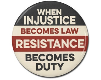 "When Injustice Becomes Law Resistance Becomes Duty Button 1.25"" or 2.25"" Pinback Pin Button Anti Donald Trump, not my president, Resist"