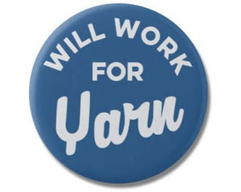 """Will Work For Yarn 1.25"""" or 2.25"""" Pinback Pin Button Crochet Yarn Gift Accessories Knitting Knit Knitter"""