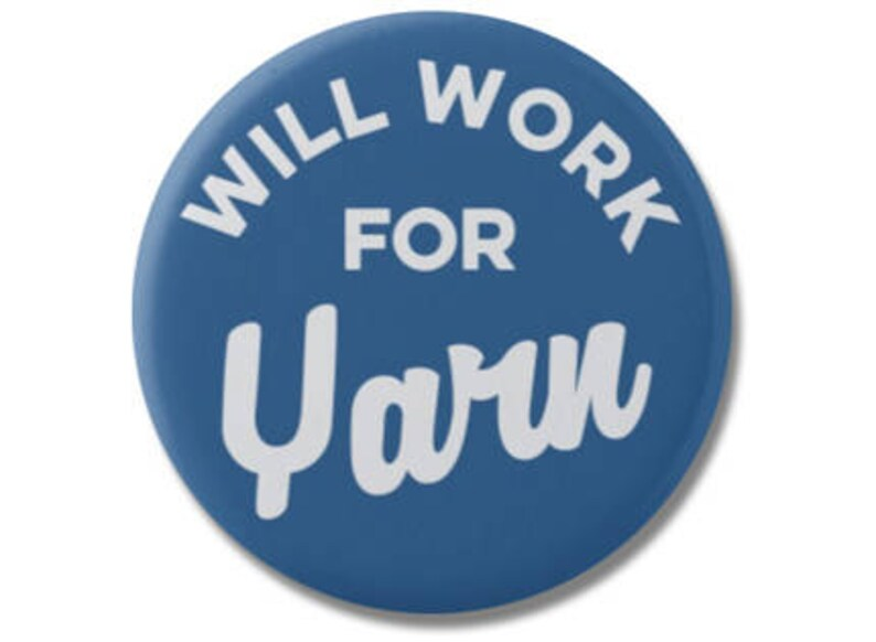 Will Work For Yarn 1.25 or 2.25 Pinback Pin Button image 0