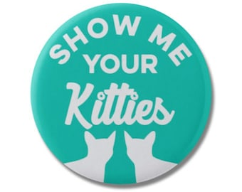 """Show Me Your Kitties Funny 1.25"""" or 2.25"""" Pinback Pin Button Badge, Cat Lover Gifts, Crazy Cat Lady, Kitten Kitty"""