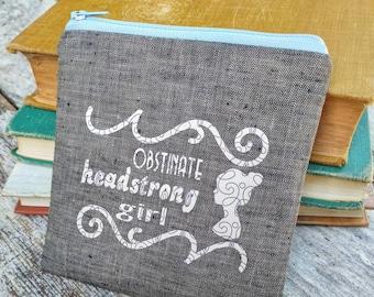 Obstinate headstrong girl zipper pouch. Jane Austen Pride and Prejudice gift idea. Elizabeth Bennett change purse. Perfect for Janeites