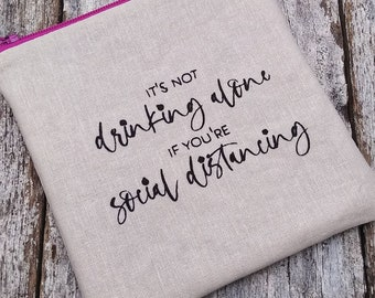 It's not drinking alone if you're social distancing linen zipper pouch. Small change purse with funny message. Stay away but send wine!