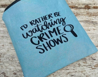 I'd rather be watching crime shows! Blue zipper pouch. Mystery lover gift. True crime fans. Armchair detectives