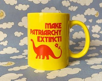 Make Patriarchy Extinct- 11 oz Ceramic Coffee Mug