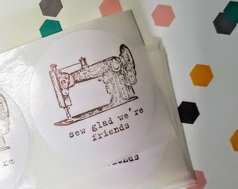 Sticker Sew Glad We're Friends / Sewers, Quilters /  Hand stamped  white 2 in  Envelope Seal  Set of 15