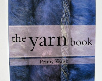 The Yarn Book by Penny Walsh, A Textile Handbook for Spinning