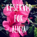 RESERVED FOR ALICIA