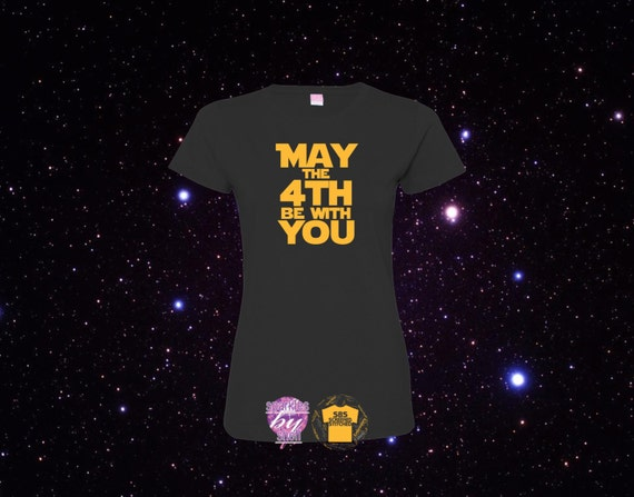 May The 4th Be With You Ladies T shirt May the Fourth