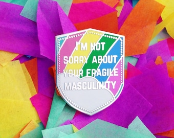 I'm Not Sorry About Your Fragile Masculinity Enamel Lapel Pin Badge - Feminist Badge