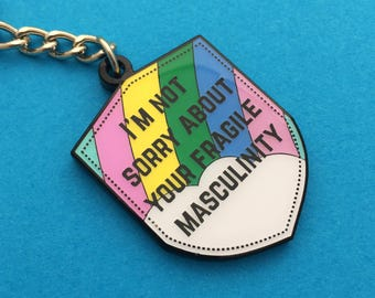 dff10089c I'm Not Sorry About Your Fragile Masculinity Keyring - Feminist Keychain