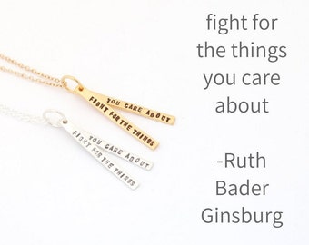 """RUTH BADER GINSBURG - """"Fight for the things you care about"""" empowerment quote necklace by Chocolate and Steel"""
