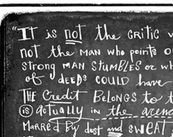 Theodore Roosevelt's In the arena speech • It is not the critic who counts • art • giclee • print • hand lettering • b and w • inspirational