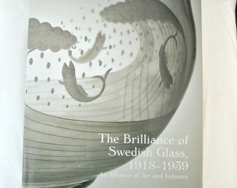 The Brilliance of Swedish Glass, 1918-1939: An Alliance of Art and Industry by Derek E. Ostergard Editor, Nina Stritzler-Levine Editor