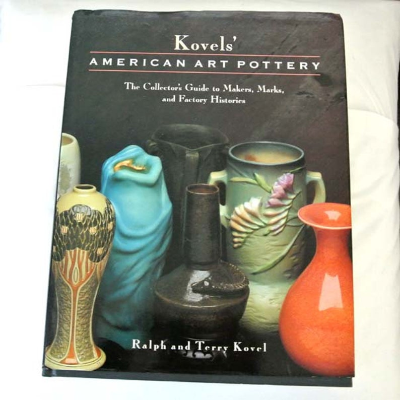 Kovels' American Art Pottery: The Collector's Guide to Makers, Marks, and  Factory Histories by Ralph Kovel, Terry Kovel*