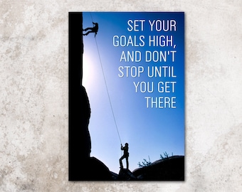 """Motivational Poster - """"Set your goals high, and don't stop until you get there"""" - mountain climbing inspirational art print"""
