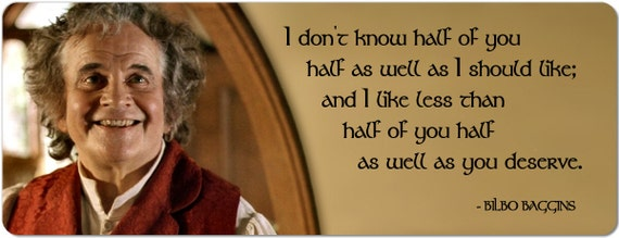 Bilbo Baggins Quotes Delectable Bilbo Baggins I Don't Know Half Of You As Well As I Etsy
