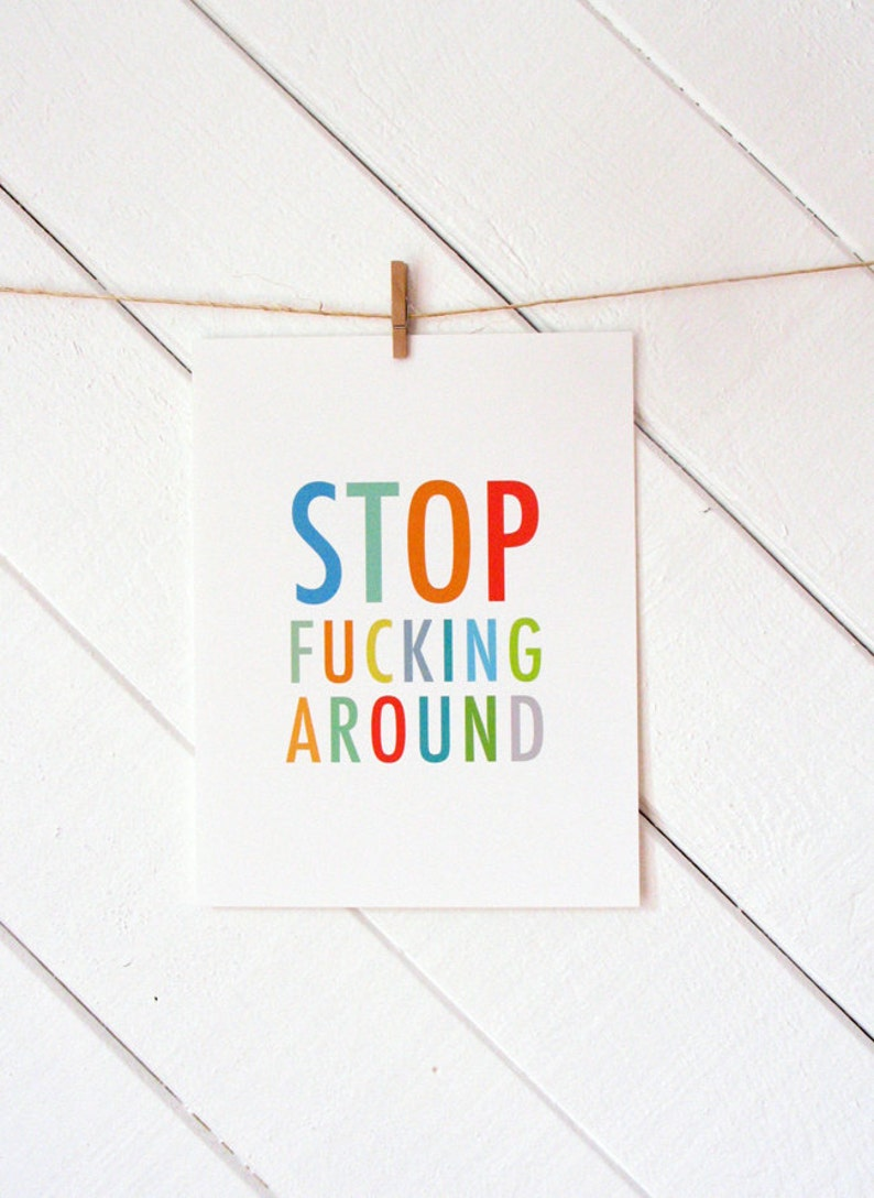 Stop F...king Around art print  typography  text image 0