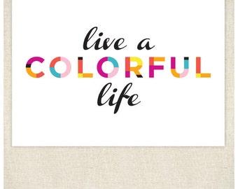 Live a Colorful Life 5x7 Print