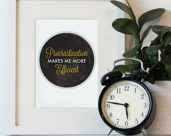 Procrastination Makes Me More Efficient Print 5x7, 8x10 PRINT