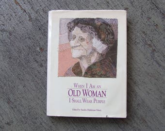 When I Am an Old Woman I Shall Wear Purple by Sandra Martz  Published by Papier-Mache Press 2nd Hardcover Edition 1991