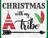 Christmas with My Tribe SVG -Teepee Svg, Arrow Svg, Feathers Svg, Christmas Clipart, Christmas Shirt SVG, Svg Files for Cricut Christmas DXF