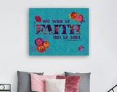 Walk by Faith Not by Sight Bible Verse Print, College Student Gift, Faith Over Fear, Christian Wall Art, Dorm Wall Art, Scripture Sign