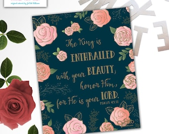 Psalm 45:11 The King is enthralled with your beauty Printable Scripture art print w/ pink & peach roses INSTANT DOWNLOAD Bible Verse sign