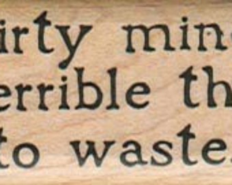 Unmounted rubber  stamp Quote humor   number 342 A Dirty Mind Is A Terrible Thing